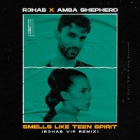 R3hab feat. Amba Shepherd - Smells Like Teen Spirit (R3HAB VIP Remix)